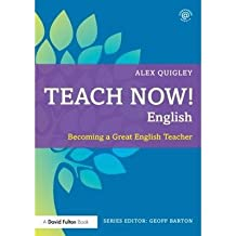 By Alex Quigley Teach Now! English: Becoming a Great English Teacher
