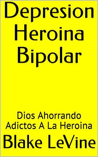 Depresion Heroina Bipolar: Dios Ahorrando Adictos A La Heroina