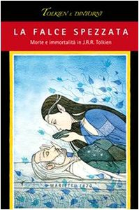 Falce spezzata. Morte e immortalità in J. R. R. Tolkien