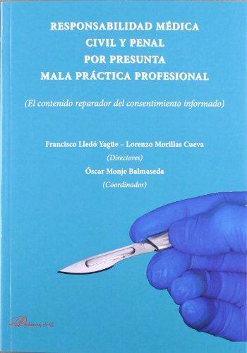 Responsabilidad médica civil y penal por presunta mala práctica profesional: El contenido reparador del consentimiento informado por Francisco Lledó Yagüe [et al.]