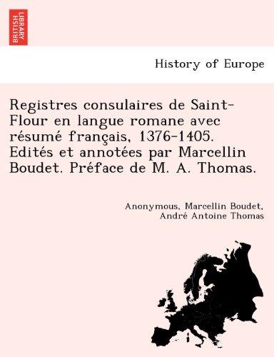 Registres Consulaires de Saint-Flour En Langue Romane Avec Re Sume Franc Ais, 1376-1405. Edite S Et Annote Es Par Marcellin Boudet. Pre Face de M. A. Thomas.