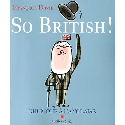 So british !: Ou l'humour à l'anglaise