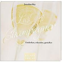 Lust auf Champagner: Entdecken, erkunden, genießen