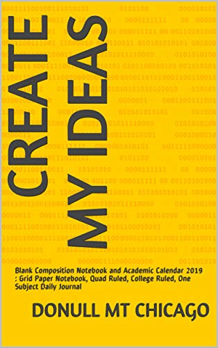 Create my Ideas: Blank Composition Notebook and Academic Calendar 2019 : Grid Paper Notebook, Quad Ruled, College Ruled, One Subject Daily Journal (English Edition) (Notebook Ruled Quadrille)