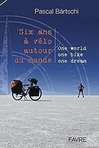 Six ans à vélo autour du monde par Pascal Bartschi