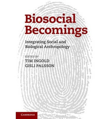[(Biosocial Becomings: Integrating Social and Biological Anthropology)] [Author: Tim Ingold] published on (August, 2013)