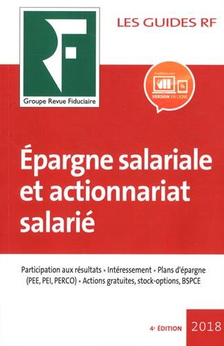 Epargne salariale et actionnariat salari: Participation aux rsultats. Intressement. Plans d'pargne (PEE, PEI, PERCO). Actions gratuites, stock-options, BSPCE