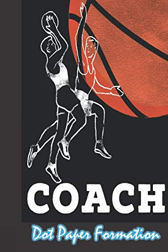 """Dot Paper Formation: Bullet Journaling for Basketball Coach and Team Players ( .2""""MM Matrix Notebook Includes Sample Planners, Spreads, Fonts, ... Strategy Schedule Game Scores Venue Map"""