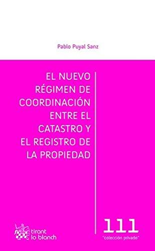 El Nuevo Régimen de Coordinación Entre el Catastro y el Registro de la Propiedad (Privado) por Pablo Puyal Sanz