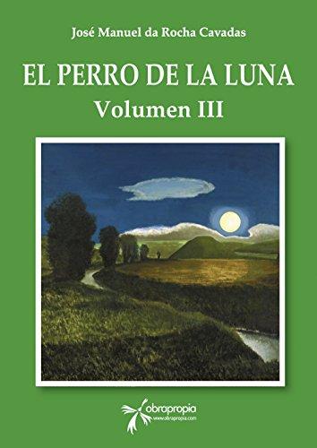 El perro de la Luna. Volumen III (Spanish Edition)