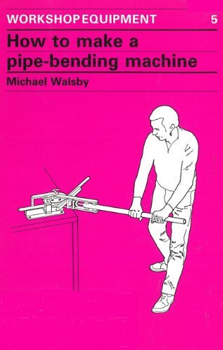 how-to-make-a-pipe-bending-machine-step-by-step-instructions-on-how-to-build-a-machine-to-bend-pipes-of-various-diameters-to-varying-radii-workshop-equipment-manual-by-michael-walsby-1-jan-1986-paperback