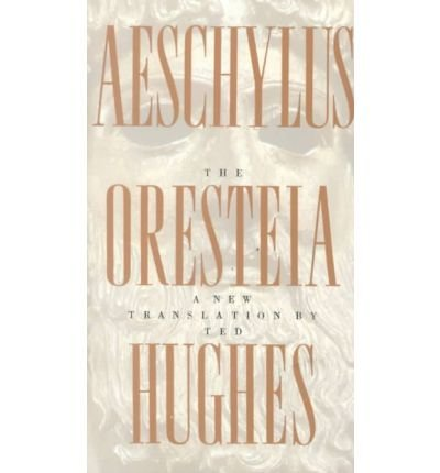 By Aeschylus ; Aeschylus and Ted Hughes ; Ted Hughes ( Author ) [ Oresteia of Aeschylus: A New Translation by Ted Hughes By Sep-2000 Paperback