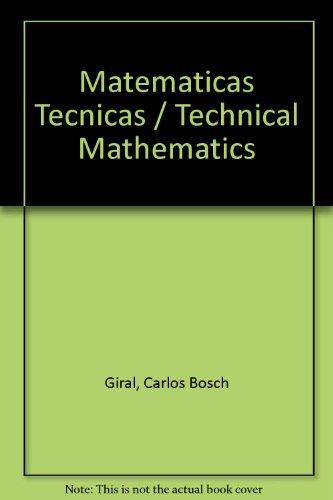 Matematicas Tecnicas / Technical Mathematics por Carlos Bosch Giral