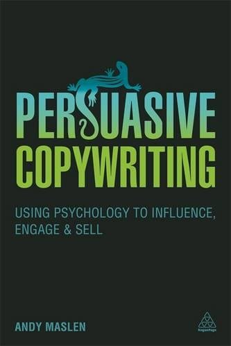 Persuasive Copywriting: Using Psychology to Engage, Influence and Sell (Cambridge Marketing Handbooks)