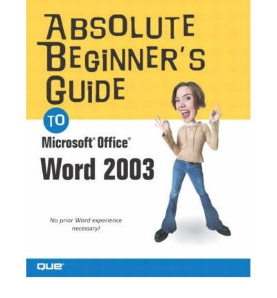 [(Absolute Beginner's Guide to Microsoft Office Word 2003 )] [Author: Laura Acklen] [Dec-2003]