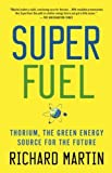 SuperFuel: Thorium, the Green Energy Source for the Future (MacSci) by Martin, Richard (2013) Paperback