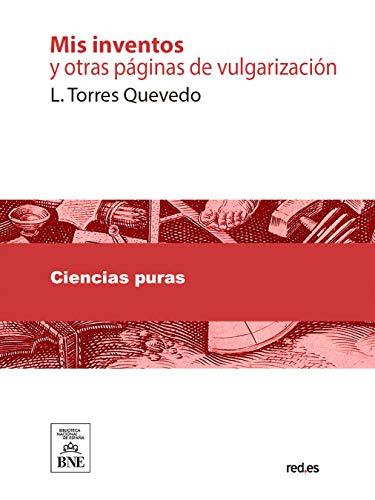 Mis inventos y otras páginas de vulgarización por Leonardo Torres Quevedo