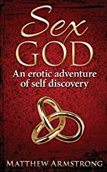 [(Sex God : An Erotic Adventure of Self Discovery)] [By (author) Matthew Armstrong] published on (April, 2015)