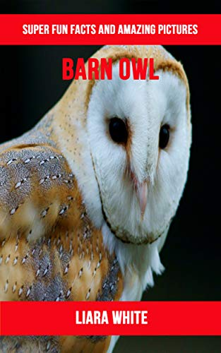 Barn Owl: Super Fun Facts And Amazing Pictures (English Edition)