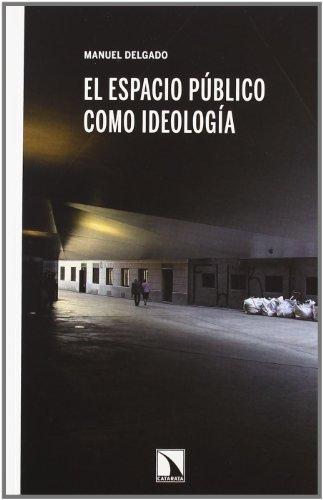 Espacio Publico Como Ideologia,El (Mayor) por Manuel Delgado