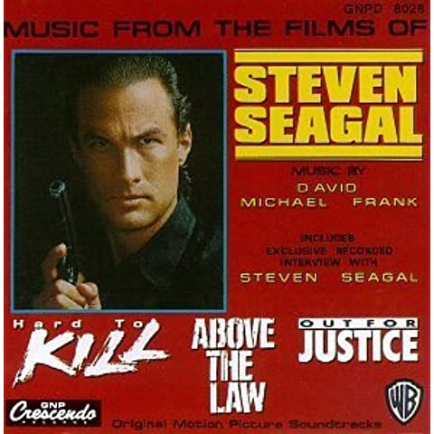 Music From The Films Of Steven Seagal: Hard To Kill (1990 Film) / Above The Law (1988 Film) / Out For Justice (1991