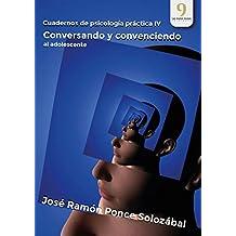 Cuadernos de psicología práctica IV: Conversando y convenciendo al adolescente