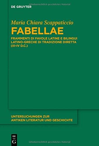 Fabellae: Frammenti Di Favole Latine E Bilingui Latino-greche Di Tradizione Diretta Iii-iv D.c.