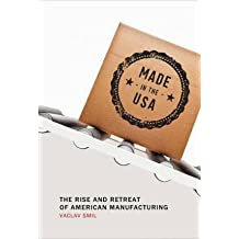 By Vaclav Smil ( Author ) [ Made in the USA: The Rise and Retreat of American Manufacturing By Aug-2015 Paperback