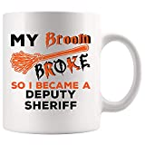 My Broom Broke So I Be Deputy Sheriff Mug Coffee Cup Tea Mugs GiftLoading Future Student | Funny Best Manager Boss Police Officer Policeman COP Constable Slop Sheriffs