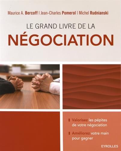Le grand livre de la ngociation: Valorisez les ppites de votre ngociation - Amliorez votre main pour gagner.