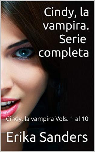Cindy, la vampira. Serie completa: Vols. 1 al 10 de Erika Sanders