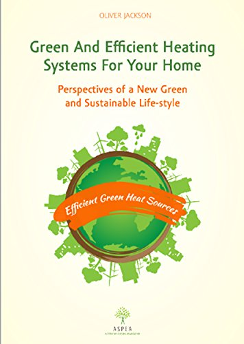 Green and Efficient Heating Systems for Your Home: Perspectives of a New Green and Sustainable Lifestyle (English Edition) por Oliver Jackson