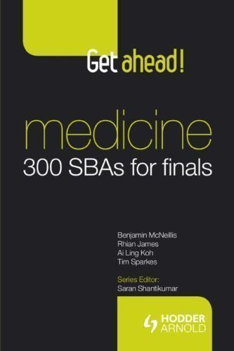 Get Ahead! Medicine: 300 SBAs for Finals by Benjamin McNeillis, Rhian James, Ai Ling Koh, Tim Sparkes 1st (first) Edition (2011)