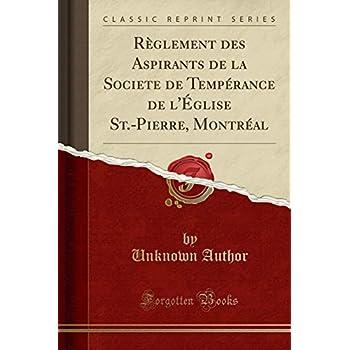 Règlement Des Aspirants de la Societe de Tempérance de l'Église St.-Pierre, Montréal (Classic Reprint)