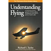 Understanding Flying: A Commonsense Practical Approach to the Basics of Flying. Everything You Need to Know to Operate an Airplane Safely. (Thomasson-Grant Aviation Library)