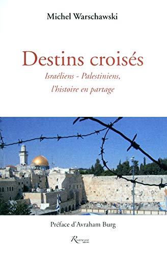 Destins croisés. Israéliens-Palestiniens, l'histoire en partage par Michel Warchawski