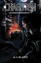 Chaestem : Le Commencement - I: Une saga d'anticipation SF (Le Cycle des Espaces – livres de Hard Science Fiction Française cyberpunk t. 4)