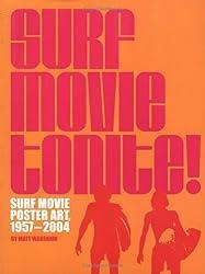 Surf Movie Tonite!: Surf Movie Poster Art, 1957-2004 by Matt Warshaw (2005-09-29)