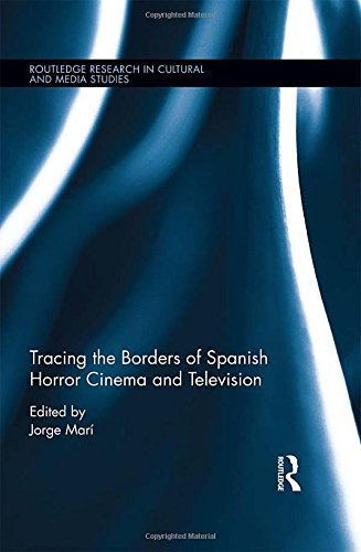 Tracing the Borders of Spanish Horror Cinema and Television (Routledge Research in Cultural and Media Studies) Spanish Horror Film