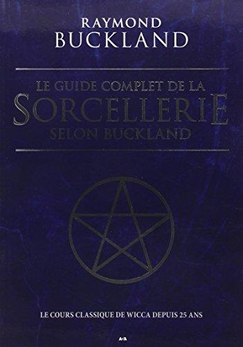 Le guide complet de la sorcellerie selon Buckland - Le cours classique de wicca depuis 25 ans