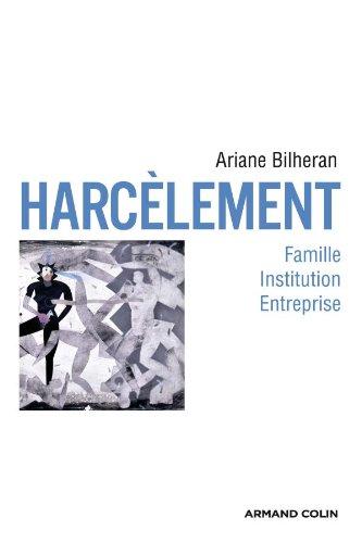 Harcèlement: Famille, institution, entreprise par Ariane Bilheran
