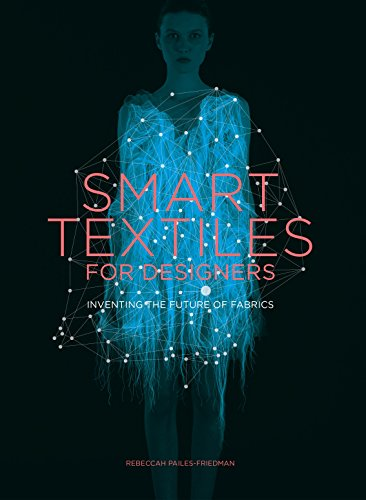 Smart Textiles for Designers: Inventing the Future of Fabric (English Edition) (Kommerzielle Kostüme Designer)