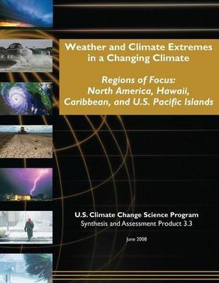 [(Weather and Climate Extremes in a Changing Climate : Regions of Focus: North America, Hawaii, Caribbean, and U.S. Pacific Islands (SAP 3.3))] [By (author) U S Climate Change Science Program] published on (February, 2015) par U S Climate Change Science Program