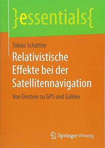 Relativistische Effekte bei der Satellitennavigation: Von Einstein zu GPS und Galileo (essentials)