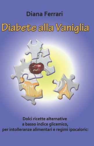 Diabete alla Vaniglia: Dolci ricette alternative a basso indice glicemico, per intolleranze alimentari e regimi ipocalorici