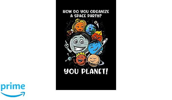 How Do You Organize A Space Party You Planet Funny Astronomy