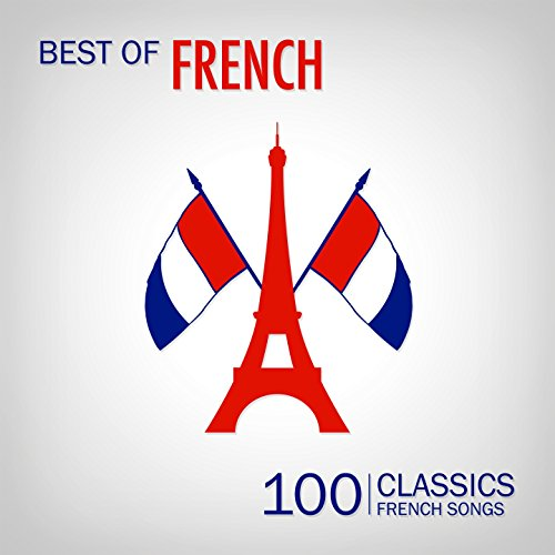 Best of French Songs (100 Classic French Songs) (Französische Musik)