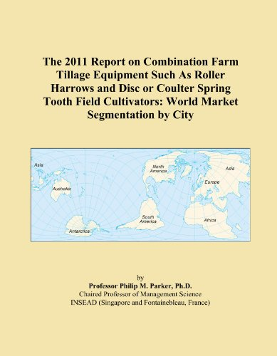 Disc Cultivator (The 2011 Report on Combination Farm Tillage Equipment Such As Roller Harrows and Disc or Coulter Spring Tooth Field Cultivators: World Market Segmentation by City)