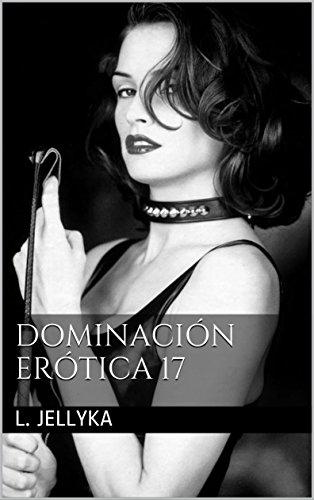 Dominación Erótica 17 por L. Jellyka
