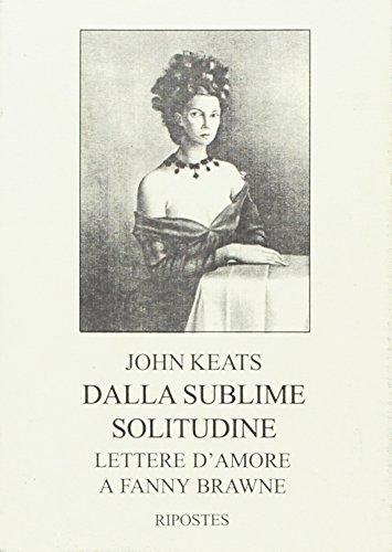 Dalla sublime solitudine. Lettere d'amore a Fanny Brawne (rist. anast. 1925) di John Keats,G. Prampolini